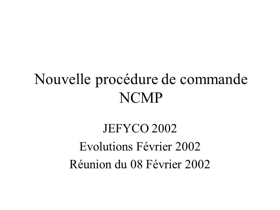 Nouvelle procédure de commande NCMP JEFYCO 2002 Evolutions Février 2002 Réunion du 08 Février 2002
