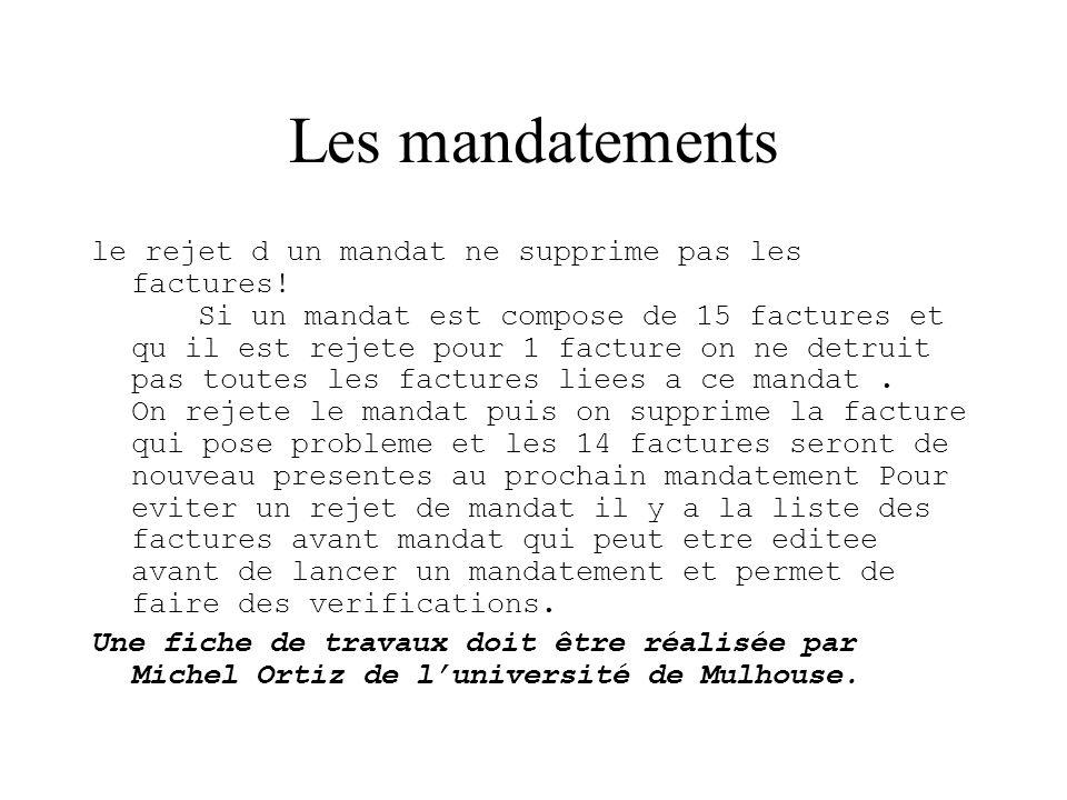 Les mandatements le rejet d un mandat ne supprime pas les factures! Si un mandat est compose de 15 factures et qu il est rejete pour 1 facture on ne d