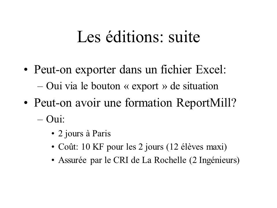 Les éditions: suite Peut-on exporter dans un fichier Excel: –Oui via le bouton « export » de situation Peut-on avoir une formation ReportMill? –Oui: 2