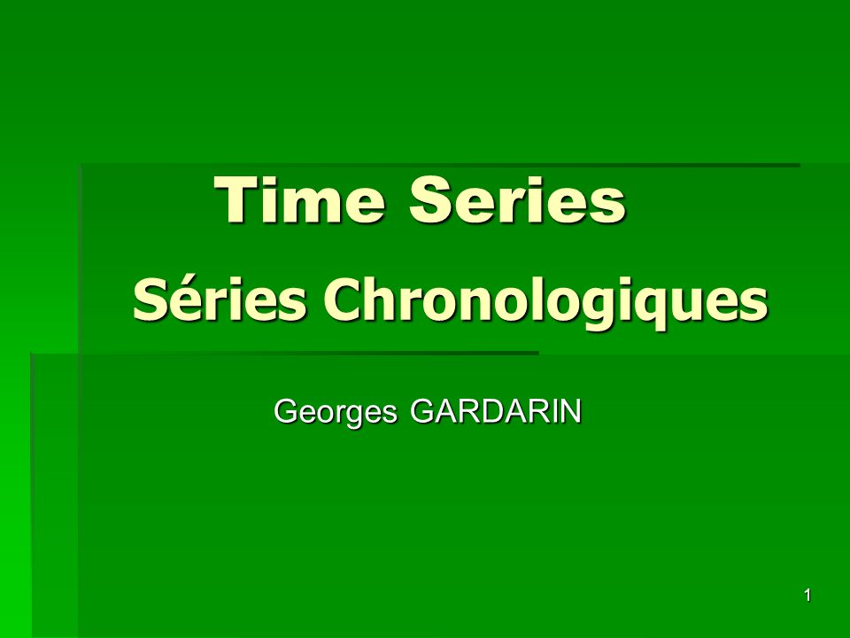 1 Time Series Séries Chronologiques Georges GARDARIN