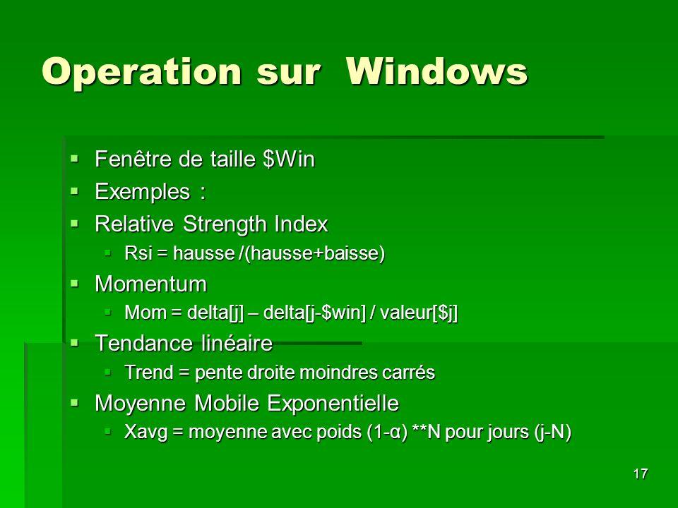17 Operation sur Windows Fenêtre de taille $Win Fenêtre de taille $Win Exemples : Exemples : Relative Strength Index Relative Strength Index Rsi = hau