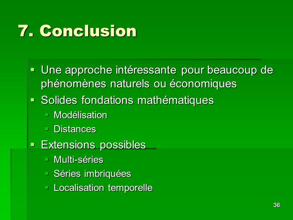 36 7. Conclusion Une approche intéressante pour beaucoup de phénomènes naturels ou économiques Une approche intéressante pour beaucoup de phénomènes n