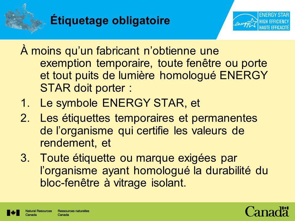 Étiquetage obligatoire À moins quun fabricant nobtienne une exemption temporaire, toute fenêtre ou porte et tout puits de lumière homologué ENERGY STA