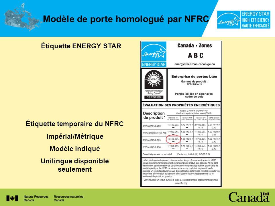 Modèle de porte homologué par NFRC Étiquette ENERGY STAR Étiquette temporaire du NFRC Impérial/Métrique Modèle indiqué Unilingue disponible seulement