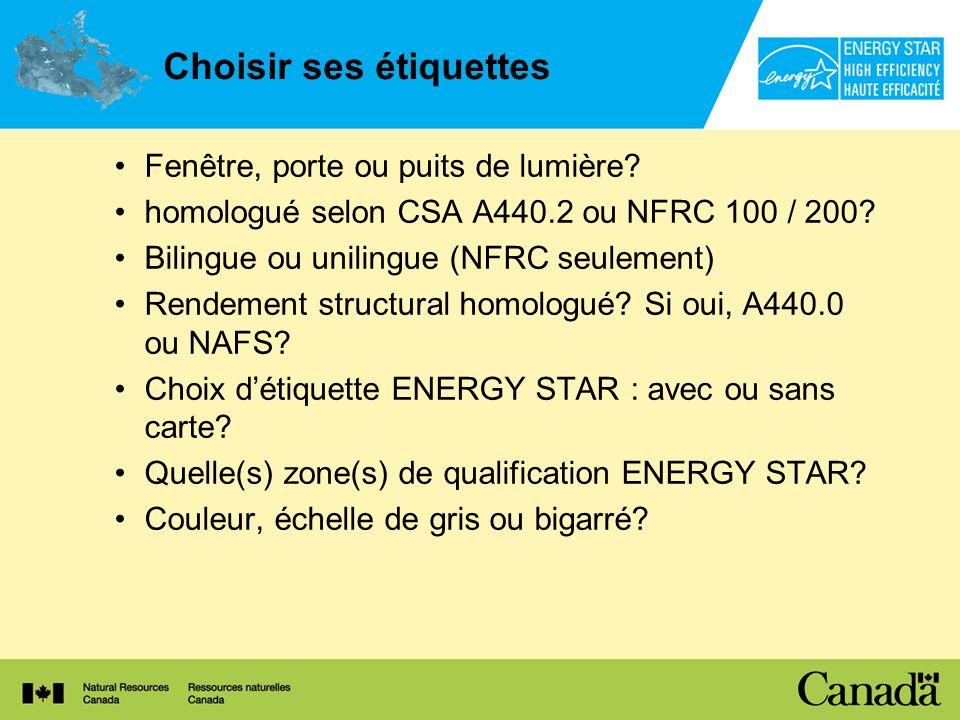 Choisir ses étiquettes Fenêtre, porte ou puits de lumière? homologué selon CSA A440.2 ou NFRC 100 / 200? Bilingue ou unilingue (NFRC seulement) Rendem