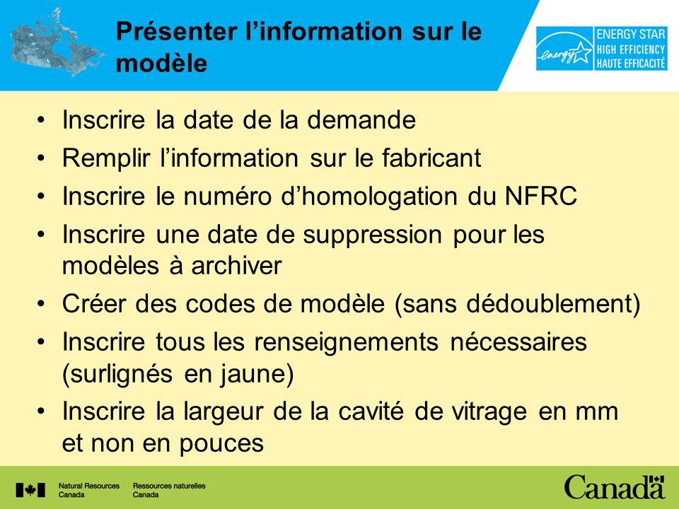 Présenter linformation sur le modèle Inscrire la date de la demande Remplir linformation sur le fabricant Inscrire le numéro dhomologation du NFRC Ins