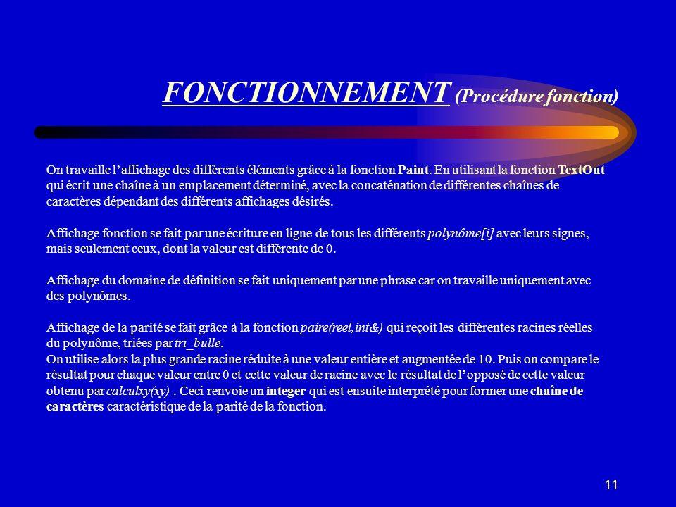 11 FONCTIONNEMENT (Procédure fonction) On travaille laffichage des différents éléments grâce à la fonction Paint. En utilisant la fonction TextOut qui