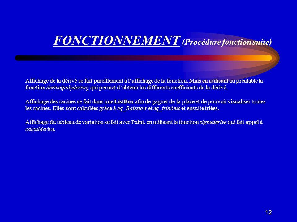 12 FONCTIONNEMENT (Procédure fonction suite) Affichage de la dérivé se fait pareillement à laffichage de la fonction. Mais en utilisant au préalable l