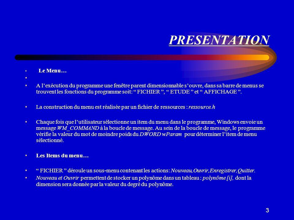3 PRESENTATION Le Menu… A lexécution du programme une fenêtre parent dimensionnable souvre, dans sa barre de menus se trouvent les fonctions du progra