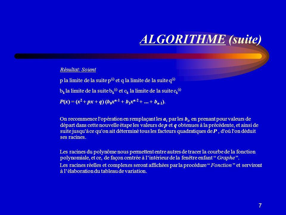 7 ALGORITHME (suite) Résultat: Soient p la limite de la suite p (i) et q la limite de la suite q (i) b k la limite de la suite b k (i) et c k la limit