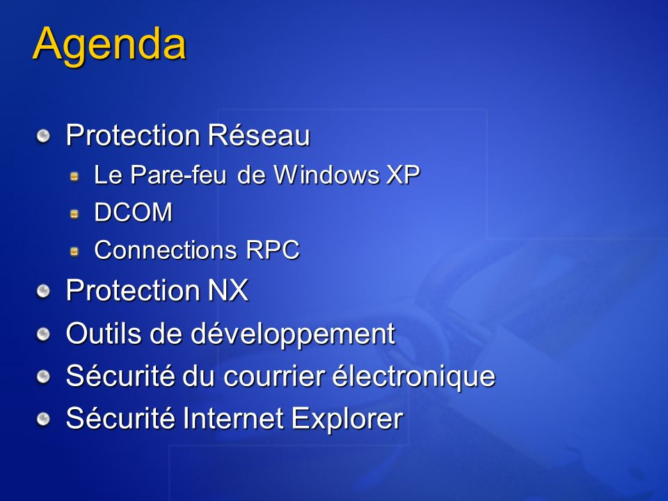 Agenda Protection Réseau Le Pare-feu de Windows XP DCOM Connections RPC Protection NX Outils de développement Sécurité du courrier électronique Sécurité Internet Explorer