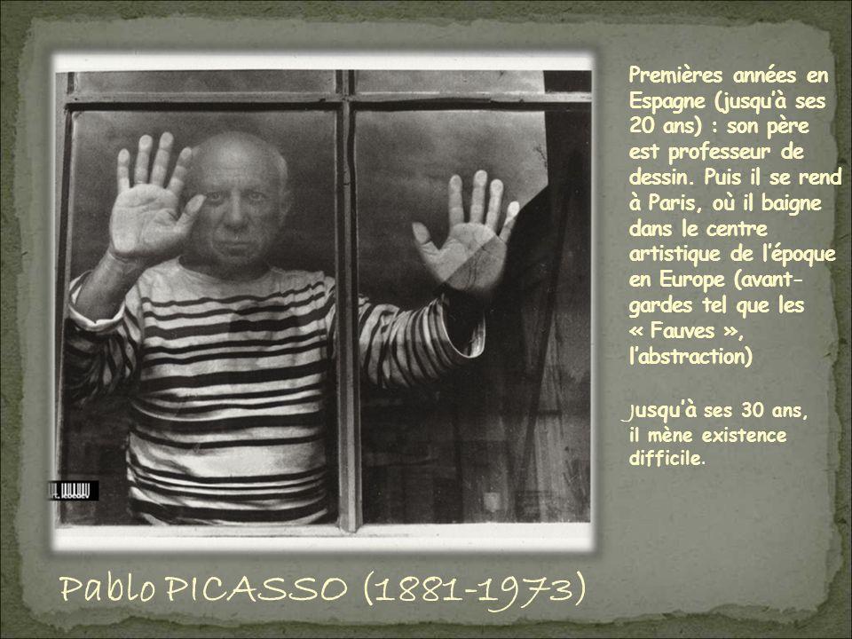 Pablo PICASSO (1881-1973) J usquà ses 30 ans, il mène existence difficile.