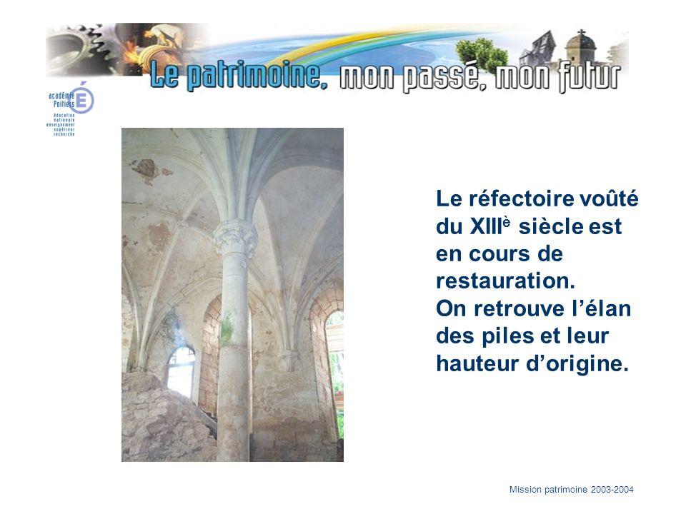 Mission patrimoine 2003-2004 Le réfectoire voûté du XIII è siècle est en cours de restauration. On retrouve lélan des piles et leur hauteur dorigine.