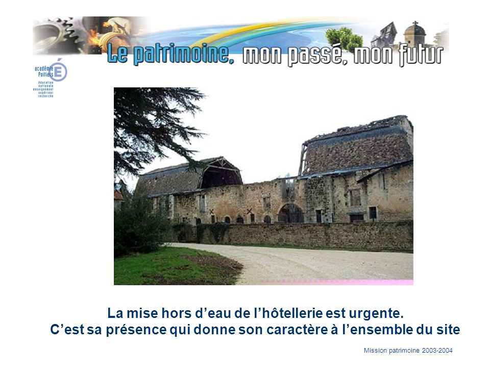 Mission patrimoine 2003-2004 La mise hors deau de lhôtellerie est urgente. Cest sa présence qui donne son caractère à lensemble du site