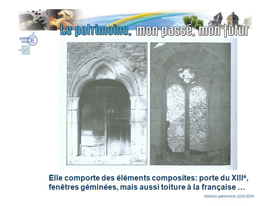 Mission patrimoine 2003-2004 Elle comporte des éléments composites: porte du XIII è, fenêtres géminées, mais aussi toiture à la française …