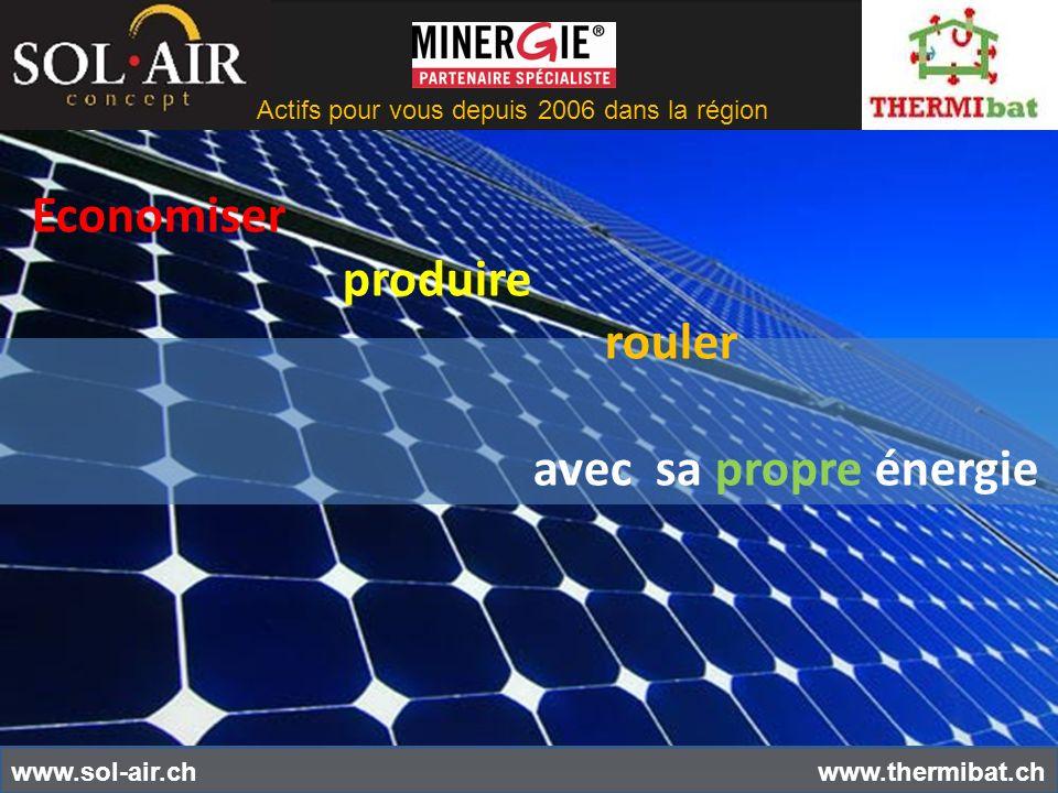 Actifs pour vous depuis 2006 dans la région www.thermibat.ch Economiser produire rouler avec sa propre énergie www.sol-air.ch