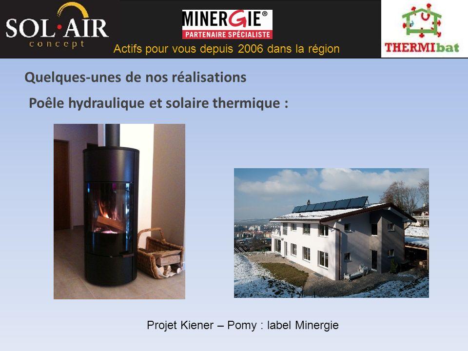 Actifs pour vous depuis 2006 dans la région Poêle hydraulique et solaire thermique : Projet Kiener – Pomy : label Minergie Quelques-unes de nos réalisations
