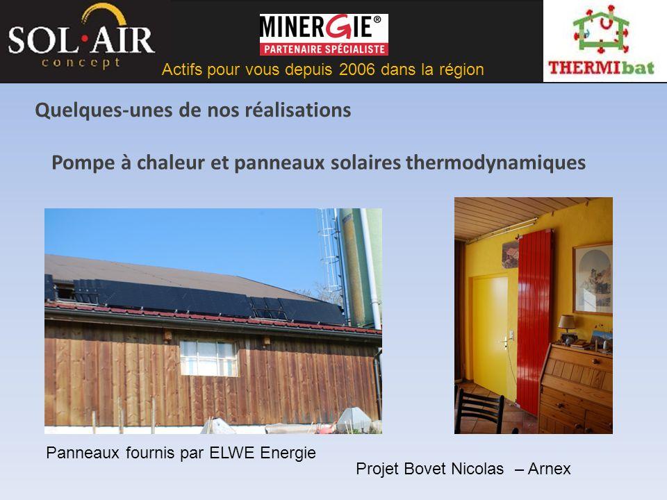 Actifs pour vous depuis 2006 dans la région Pompe à chaleur et panneaux solaires thermodynamiques Projet Bovet Nicolas – Arnex Quelques-unes de nos réalisations Panneaux fournis par ELWE Energie
