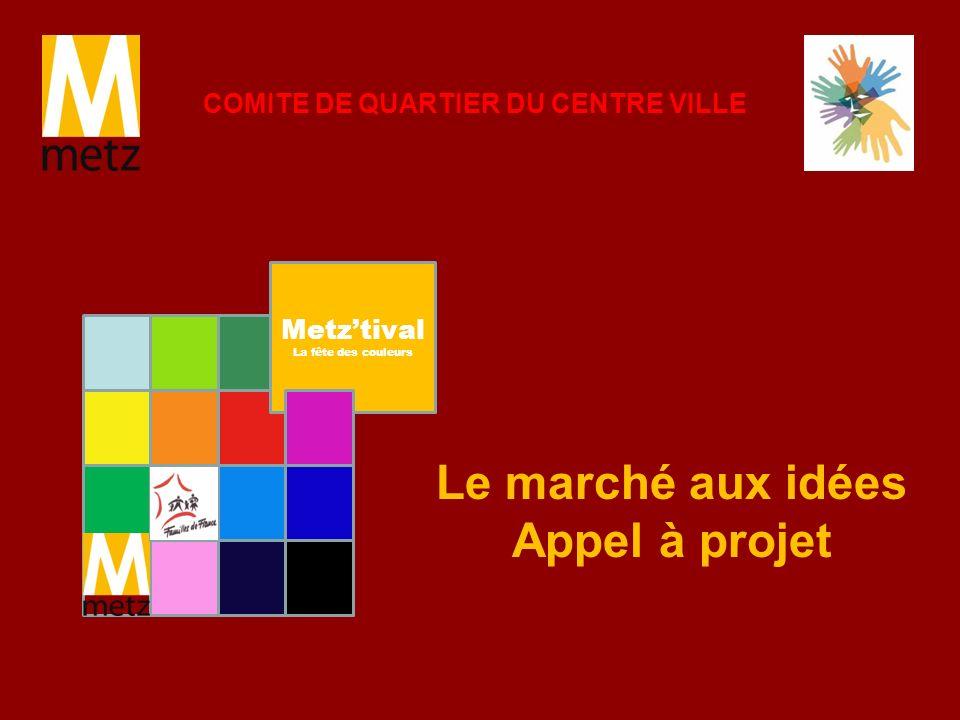 Le marché aux idées Appel à projet COMITE DE QUARTIER DU CENTRE VILLE Metztival La fête des couleurs
