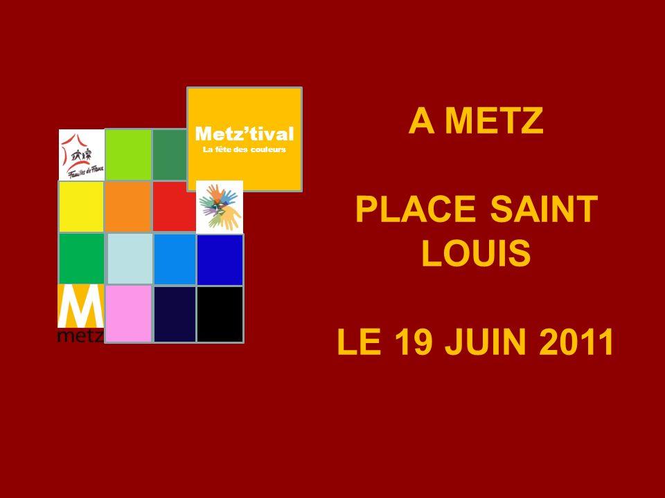 A METZ PLACE SAINT LOUIS LE 19 JUIN 2011 Metztival La fête des couleurs