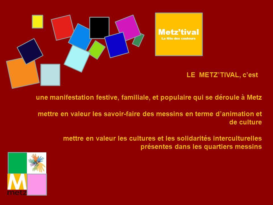 LE METZTIVAL, cest une manifestation festive, familiale, et populaire qui se déroule à Metz mettre en valeur les savoir-faire des messins en terme dan
