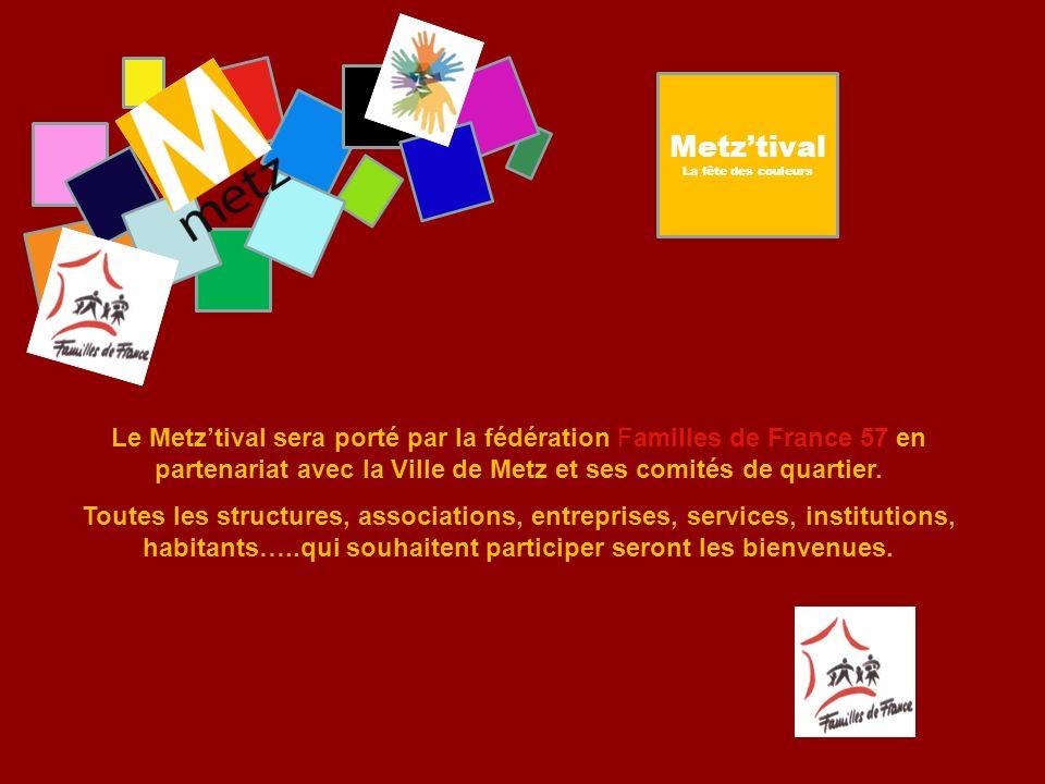 Le Metztival sera porté par la fédération Familles de France 57 en partenariat avec la Ville de Metz et ses comités de quartier. Toutes les structures