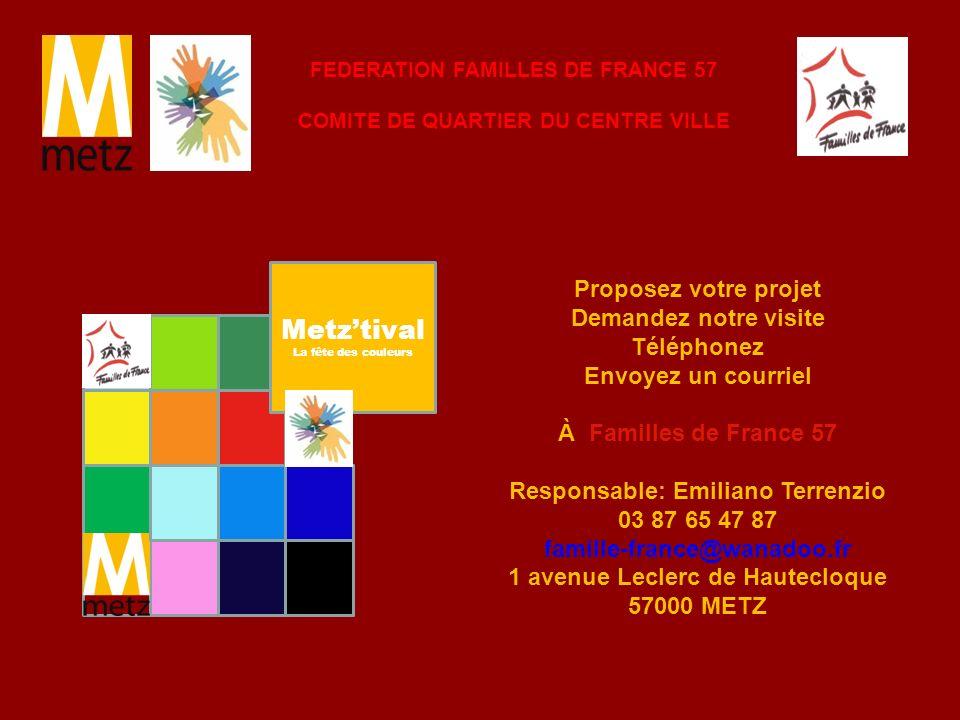 Proposez votre projet Demandez notre visite Téléphonez Envoyez un courriel À Familles de France 57 Responsable: Emiliano Terrenzio 03 87 65 47 87 fami