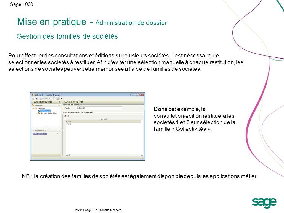 Sage 1000 © 2010 Sage - Tous droits réservés Mise en pratique - Administration de dossier Pour effectuer des consultations et éditions sur plusieurs s