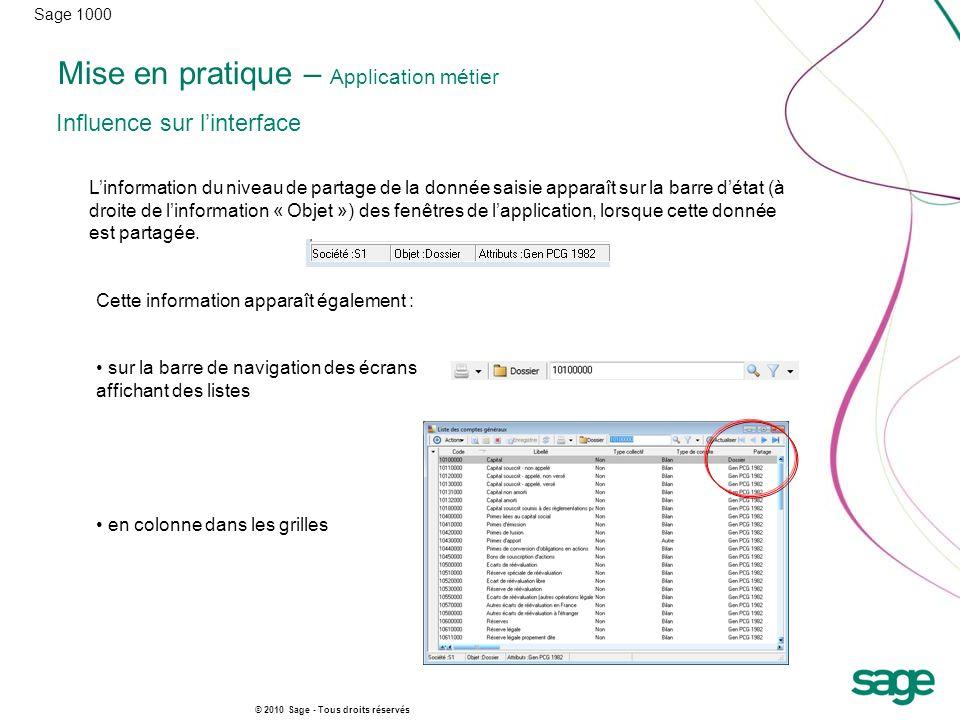 Sage 1000 © 2010 Sage - Tous droits réservés Mise en pratique – Application métier Influence sur linterface Linformation du niveau de partage de la do