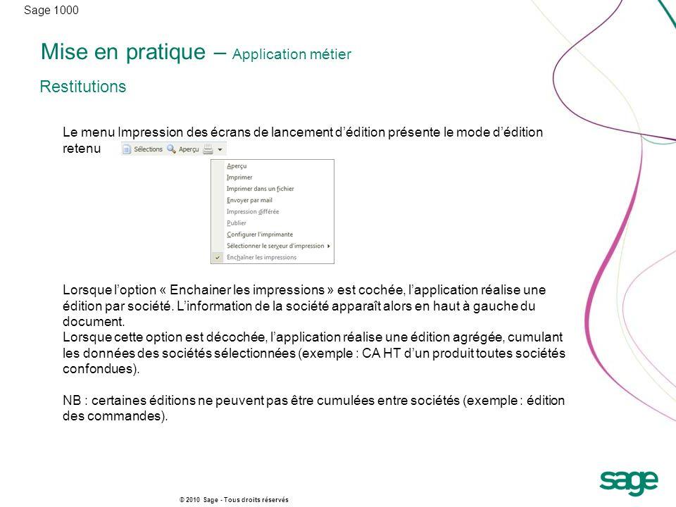 Sage 1000 © 2010 Sage - Tous droits réservés Mise en pratique – Application métier Restitutions Le menu Impression des écrans de lancement dédition pr