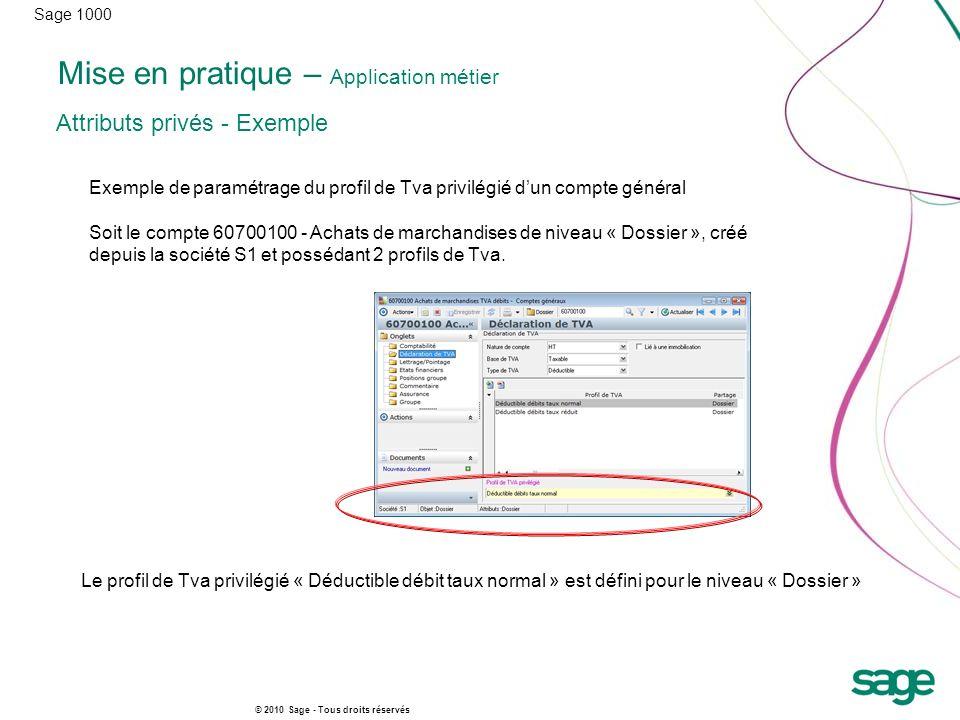 Sage 1000 © 2010 Sage - Tous droits réservés Mise en pratique – Application métier Attributs privés - Exemple Exemple de paramétrage du profil de Tva