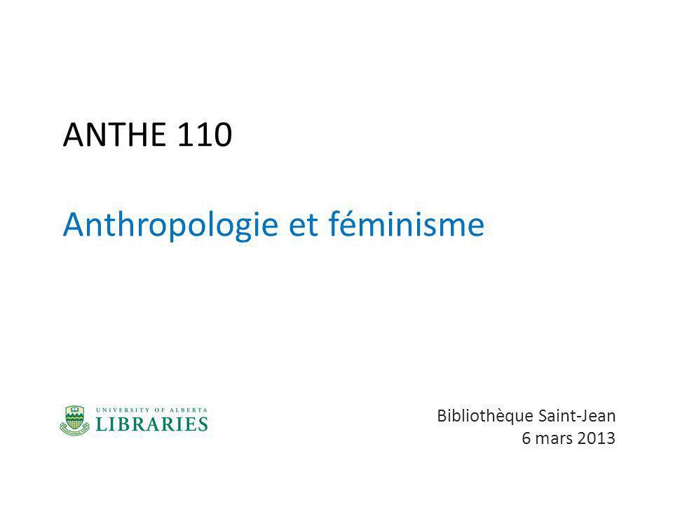 ANTHE 110 Anthropologie et féminisme Bibliothèque Saint-Jean 6 mars 2013