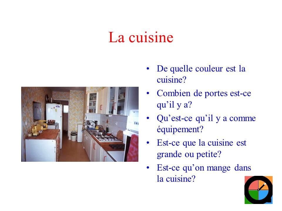 La cuisine De quelle couleur est la cuisine? Combien de portes est-ce quil y a? Quest-ce quil y a comme équipement? Est-ce que la cuisine est grande o