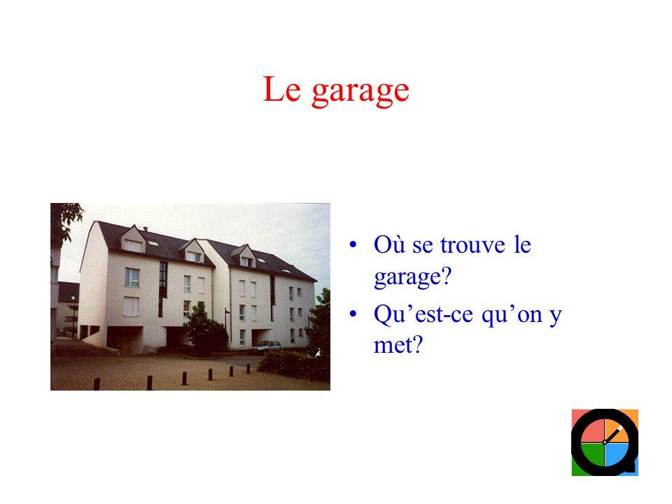 Le garage Où se trouve le garage? Quest-ce quon y met?
