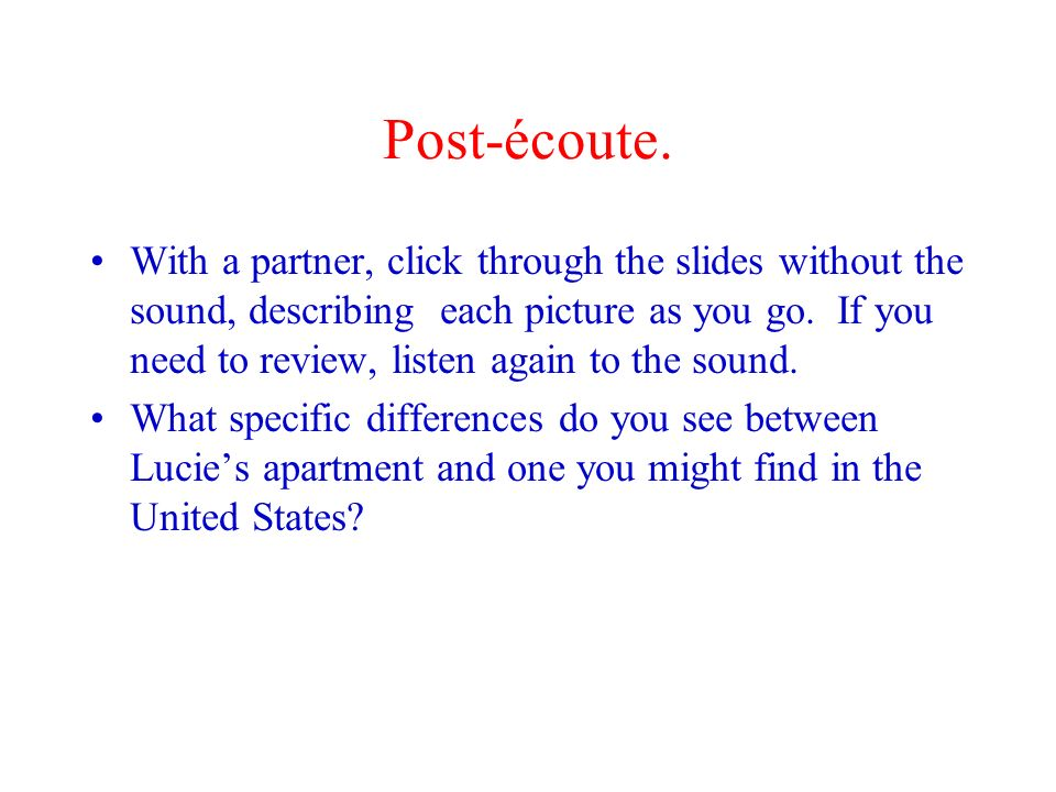 Post-écoute. With a partner, click through the slides without the sound, describing each picture as you go. If you need to review, listen again to the