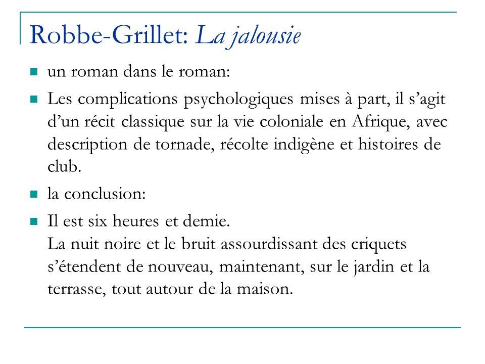 Robbe-Grillet: La jalousie un roman dans le roman: Les complications psychologiques mises à part, il sagit dun récit classique sur la vie coloniale en