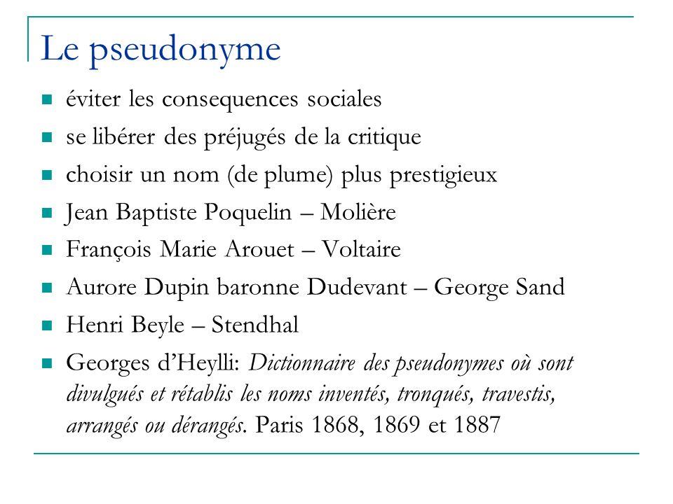 Le pseudonyme éviter les consequences sociales se libérer des préjugés de la critique choisir un nom (de plume) plus prestigieux Jean Baptiste Poqueli