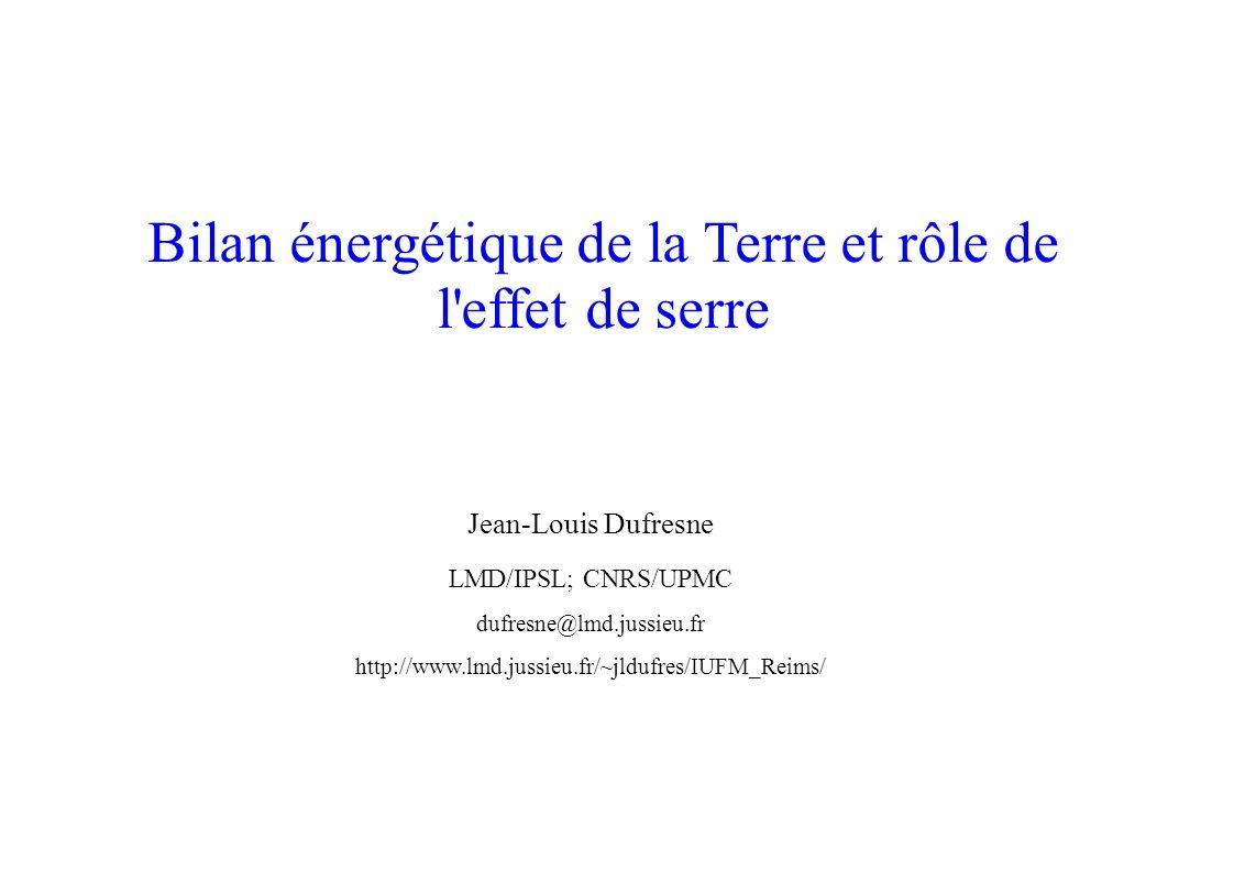 Bilan énergétique de la Terre et rôle de l'effet de serre Jean-Louis Dufresne LMD/IPSL; CNRS/UPMC dufresne@lmd.jussieu.fr http://www.lmd.jussieu.fr/~j