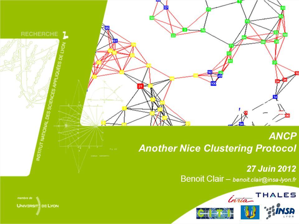 ANCP Another Nice Clustering Protocol 27 Juin 2012 Benoit Clair – benoit.clair@insa-lyon.fr PFE