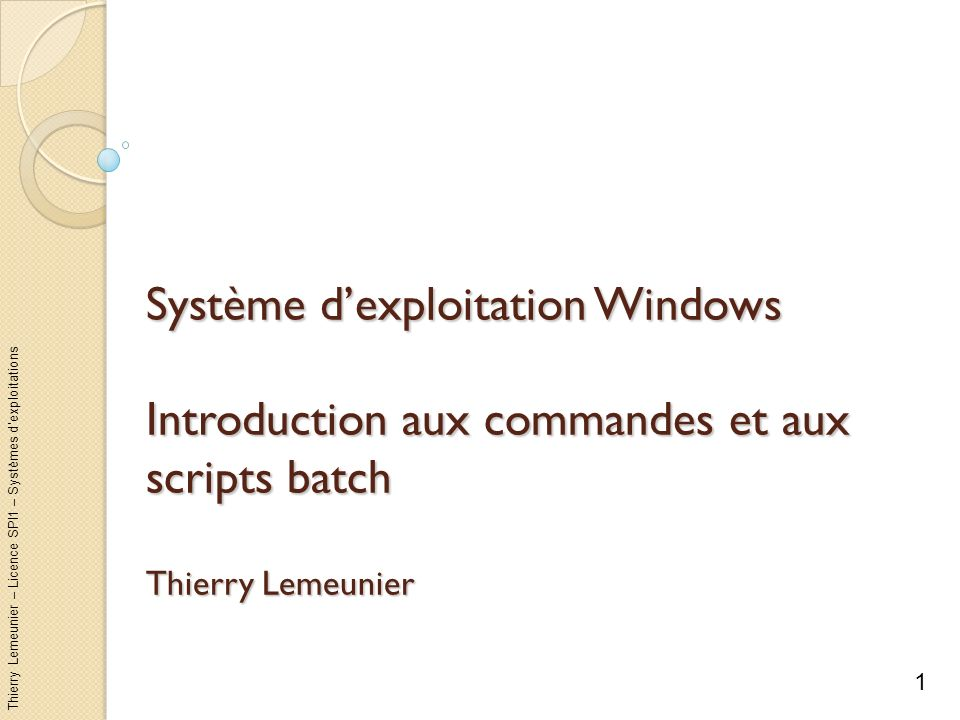 Thierry Lemeunier – Licence SPI1 – Systèmes dexploitations Système dexploitation Windows Introduction aux commandes et aux scripts batch Thierry Lemeu