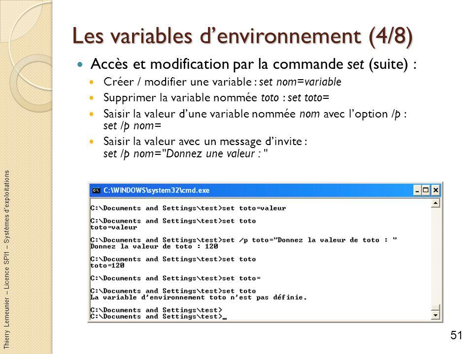 Thierry Lemeunier – Licence SPI1 – Systèmes dexploitations Les variables denvironnement (5/8) Accès et modification par la commande set (suite) : Faire des opérations arithmétiques (+ - / x) sur les entiers Utiliser loption /a avec des variables ne contenant que des chiffres Syntaxe : set /a nom_variable=expression_arithmétique Exemple pour incrémenter un compteur : set /a compteur=%compteur% + 1 52