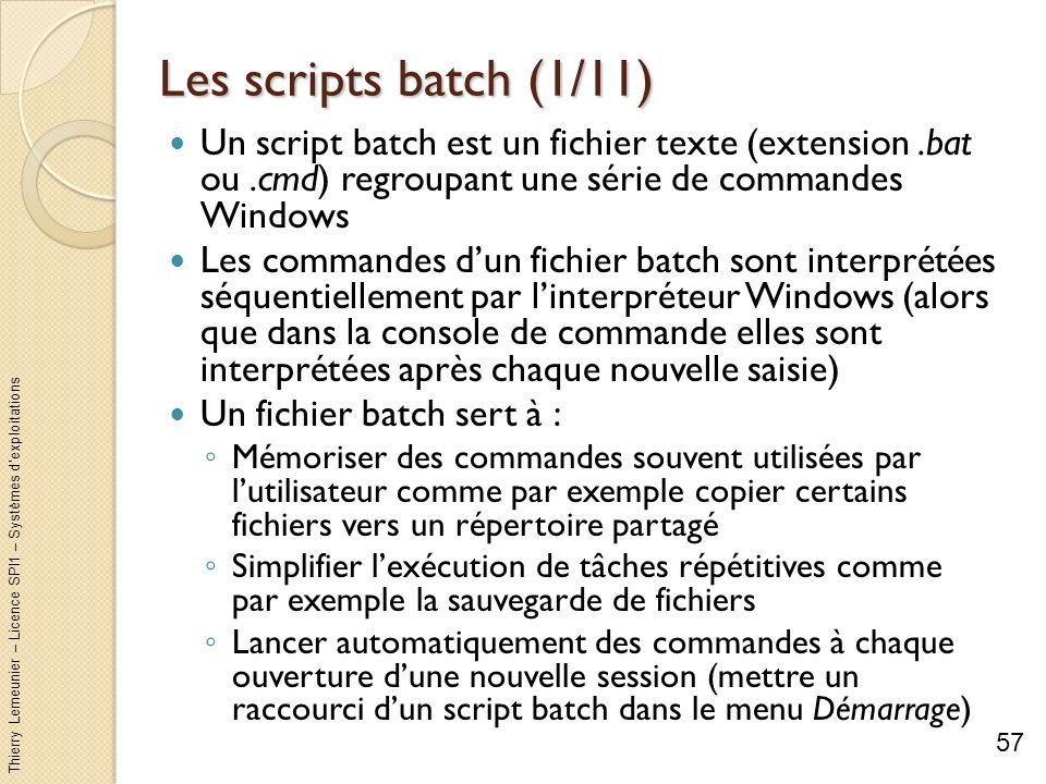 Thierry Lemeunier – Licence SPI1 – Systèmes dexploitations Les scripts batch (2/11) Comment créer un fichier batch .