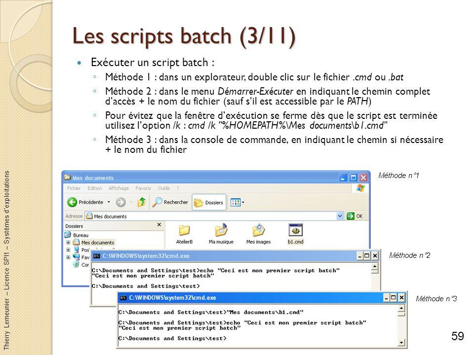 Thierry Lemeunier – Licence SPI1 – Systèmes dexploitations Les scripts batch (4/11) Mon premier script : Ecrire un script pour lister tous les fichiers dun répertoire et placer la liste dans un nouveau fichier texte Ne pas afficher les commandes exécutées .