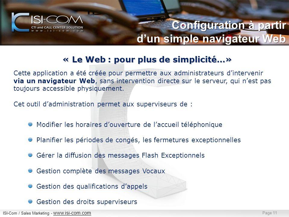 ISI-Com / Sales Marketing - www.isi-com.com www.isi-com.com Page 11 Cette application a été créée pour permettre aux administrateurs dintervenir via un navigateur Web, sans intervention directe sur le serveur, qui nest pas toujours accessible physiquement.