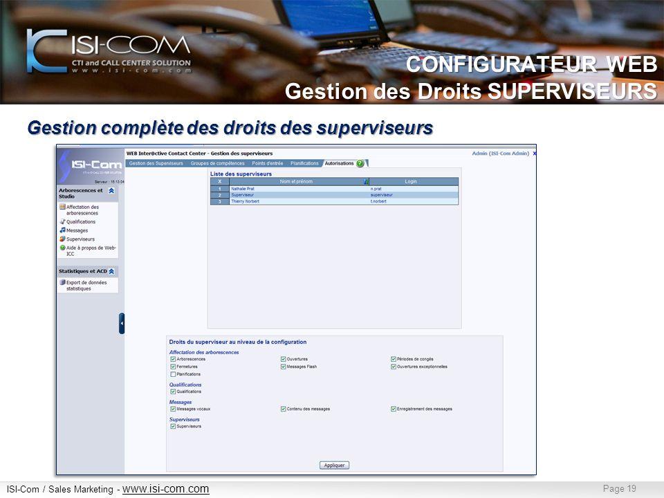 ISI-Com / Sales Marketing - www.isi-com.com www.isi-com.com Page 19 Gestion complète des droits des superviseurs CONFIGURATEUR WEB Gestion des Droits SUPERVISEURS