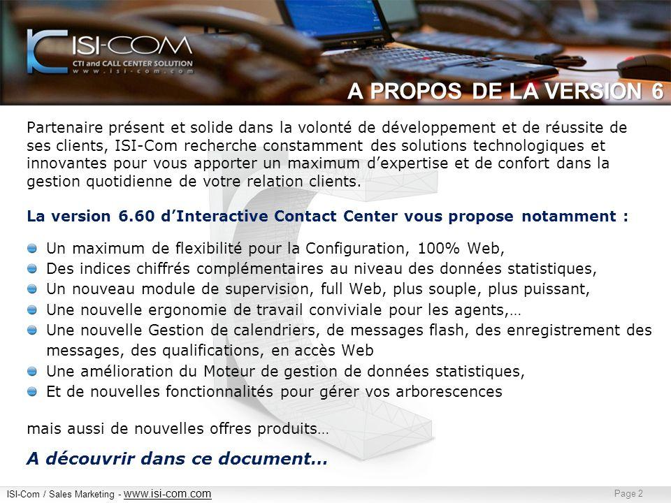 ISI-Com / Sales Marketing - www.isi-com.com www.isi-com.com Page 2 A PROPOS DE LA VERSION 6 Partenaire présent et solide dans la volonté de développement et de réussite de ses clients, ISI-Com recherche constamment des solutions technologiques et innovantes pour vous apporter un maximum dexpertise et de confort dans la gestion quotidienne de votre relation clients.