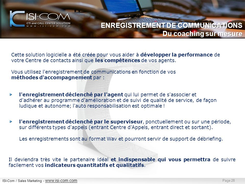 ISI-Com / Sales Marketing - www.isi-com.com www.isi-com.com Page 28 ENREGISTREMENT DE COMMUNICATIONS Du coaching sur mesure Cette solution logicielle