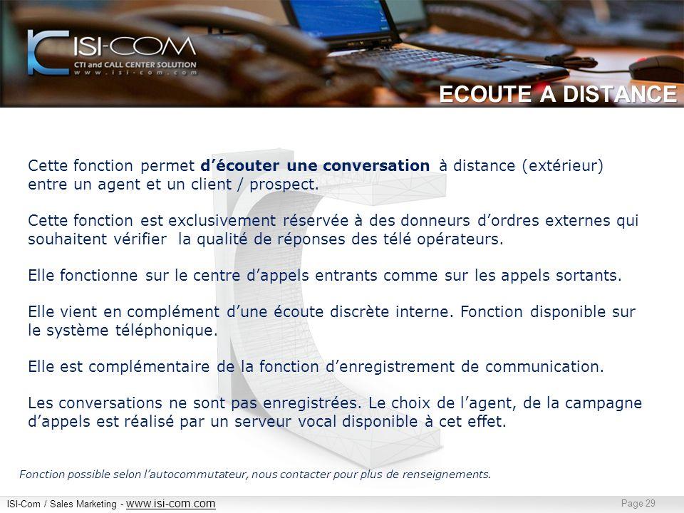 ISI-Com / Sales Marketing - www.isi-com.com www.isi-com.com Page 29 ECOUTE A DISTANCE Cette fonction permet découter une conversation à distance (extérieur) entre un agent et un client / prospect.