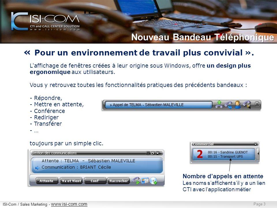 ISI-Com / Sales Marketing - www.isi-com.com www.isi-com.com Page 4 Supervision des agents, y compris en multi site Chaque agent peut vérifier la disponibilité de ses collègues : Pas dappel ou de transfert inutile… « Offrir plus d autonomie aux Télé Opérateurs ».