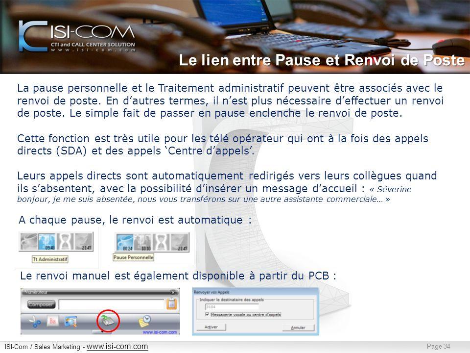 ISI-Com / Sales Marketing - www.isi-com.com www.isi-com.com Page 34 Le lien entre Pause et Renvoi de Poste La pause personnelle et le Traitement administratif peuvent être associés avec le renvoi de poste.